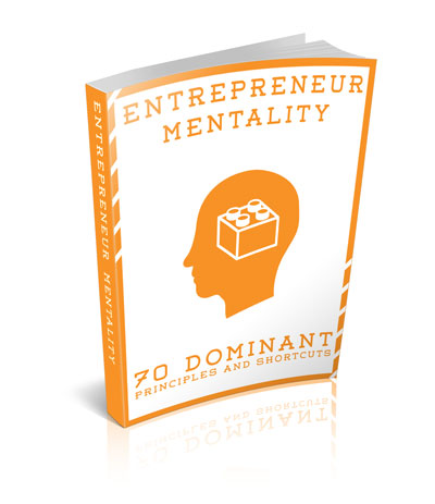 Entrepreneur Mentality - 70 Dominant Principles and Shortcuts